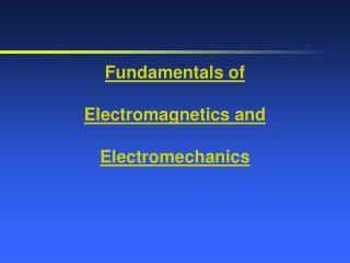 Fundamentals  of  Electromagnetics and  Electromechanics