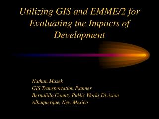 Utilizing GIS and EMME/2 for Evaluating the Impacts of Development