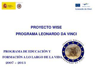 PROYECTO WISE PROGRAMA LEONARDO DA VINCI PROGRAMA DE EDUCACIÓN Y  FORMACIÓN A LO LARGO DE LA VIDA