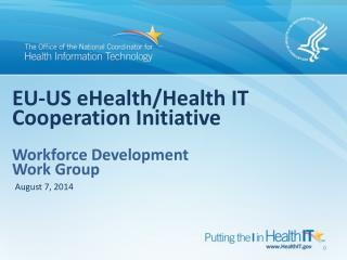 EU-US  eHealth /Health IT Cooperation Initiative Workforce  Development  Work  Group