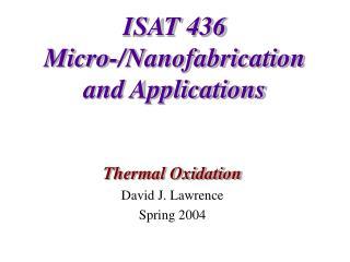 ISAT 436 Micro-/Nanofabrication and Applications