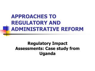 APPROACHES TO REGULATORY AND ADMINISTRATIVE REFORM