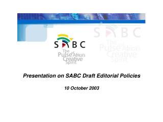 Presentation on SABC Draft Editorial Policies  10 October 2003