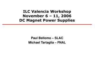 ILC Valencia Workshop November 6 – 11, 2006 DC Magnet Power Supplies