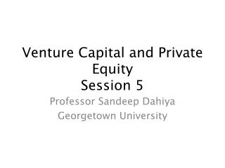 Venture Capital and Private Equity  Session 5
