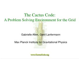 The Cactus Code:  A Problem Solving Environment for the Grid