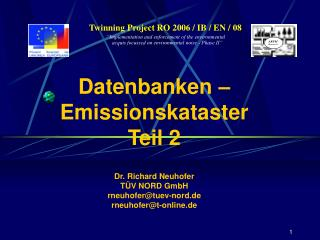 "Twinning Project RO 2006 / IB / EN / 08 ""Implementation and enforcement of the environmental"