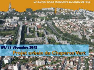 IFU 11 décembre 2012 Projet urbain du Chaperon Vert