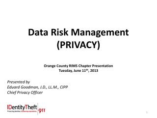 Data Risk Management  (PRIVACY) Orange County RIMS Chapter Presentation Tuesday, June 11 th , 2013