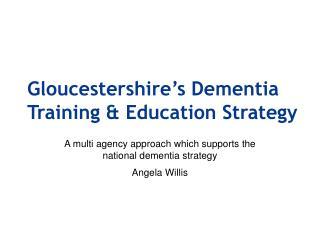 Gloucestershire�s Dementia Training & Education Strategy