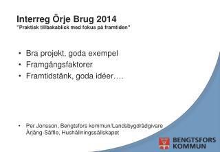 """Interreg  Örje  Brug  2014 """"Praktisk tillbakablick med fokus på framtiden"""""""