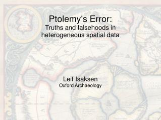 Ptolemy's Error: Truths and falsehoods in  heterogeneous spatial data