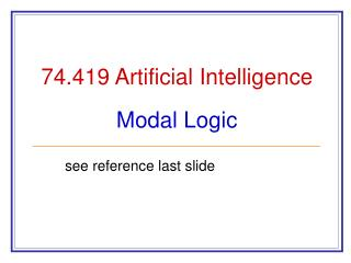 74.419 Artificial Intelligence Modal Logic