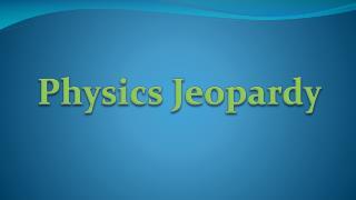 Physics Jeopardy