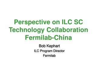 Perspective on ILC SC Technology Collaboration  Fermilab-China