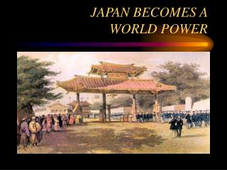JAPAN BECOMES A  WORLD POWER
