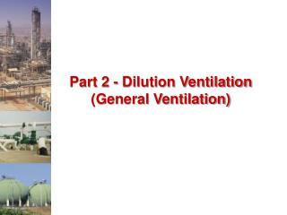 Part 2 - Dilution Ventilation General Ventilation