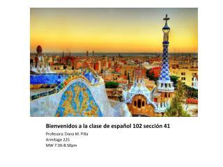 Bienvenidos  a la  clase  de  español  102  sección  41
