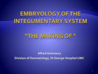 "Embryology of the  Integumentary  system ""The making of """