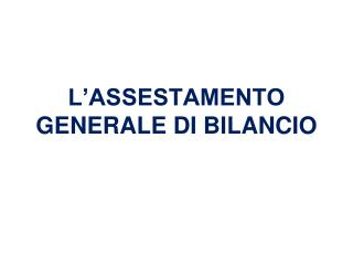 L'ASSESTAMENTO GENERALE DI BILANCIO