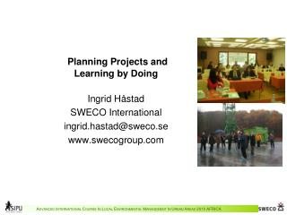 Planning Projects and  Learning by Doing  Ingrid Håstad SWECO International