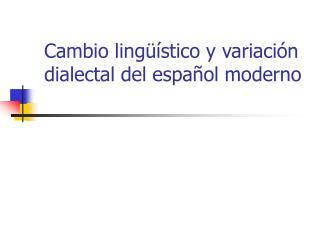 Cambio ling  stico y variaci n dialectal del espa ol moderno