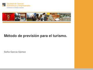 Método de previsión para el turismo.  Sofía García Gámez