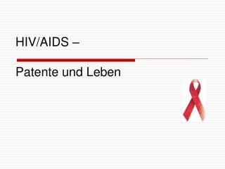 HIV/AIDS � Patente und Leben