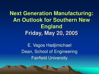 Next Generation Manufacturing: An Outlook for Southern New England Friday, May 20, 2005