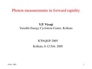 Photon measurements in forward rapidity Y.P. Viyogi Variable Energy Cyclotron Centre, Kolkata