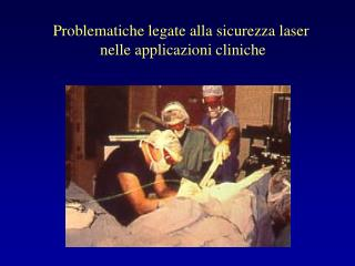 Problematiche legate alla sicurezza laser  nelle applicazioni cliniche