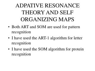 ADPATIVE RESONANCE THEORY AND SELF ORGANIZING MAPS