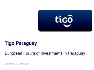 Tigo Paraguay European Forum of Investments in Paraguay