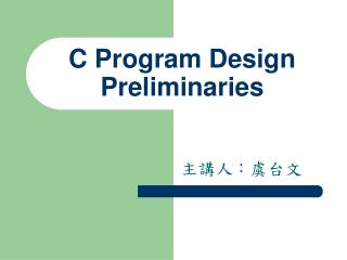 C Program Design Preliminaries