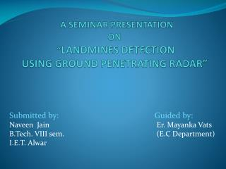 "A SEMINAR PRESENTATION  ON   "" LANDMINES DETECTION   USING GROUND PENETRATING RADAR"""