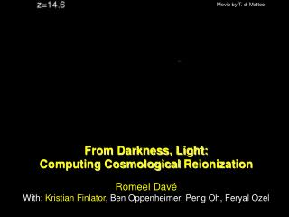 From Darkness, Light: Computing Cosmological  Reionization Romeel  Davé