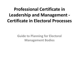 Professional Certificate in Leadership and Management - Certificate in Electoral Processes