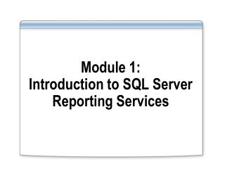 Module 1: Introduction to SQL Server Reporting Services
