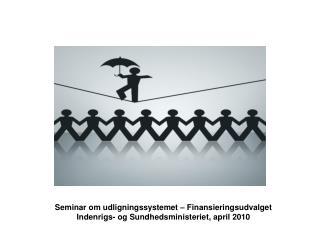 Seminar om udligningssystemet � Finansieringsudvalget
