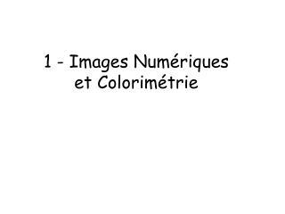 1 - Images Num�riques et Colorim�trie