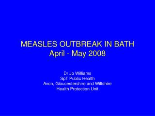 MEASLES OUTBREAK IN BATH April - May 2008
