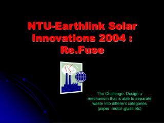 NTU-Earthlink Solar Innovations 2004 : Re.Fuse