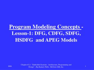 Program Modeling Concepts  - Lesson-1: DFG, CDFG, SDFG, HSDFG  and APEG Models