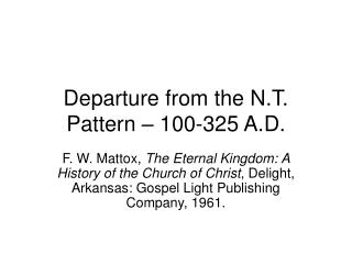 Departure from the N.T. Pattern – 100-325 A.D.