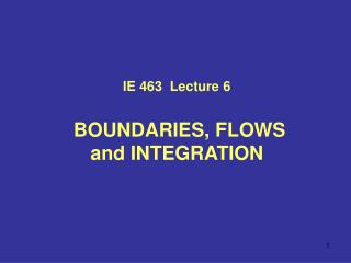 IE 4 63   Lecture  6  BOUNDARIES, FLOWS       and INTEGRATION