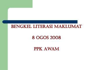 Bengkel Literasi Maklumat 8 Ogos 2008 PPK Awam