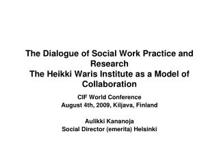 The Dialogue of Social Work Practice and Research The Heikki Waris Institute as a Model of Collaboration