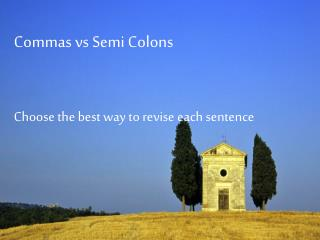 Commas vs Semi Colons Choose the best way to revise each sentence