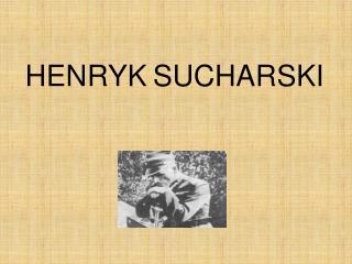 HENRYK SUC HARSKI