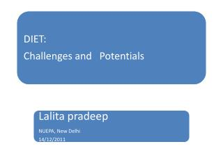 DIET: Challenges and Potentials